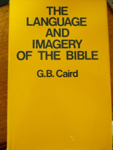 The Language and Imagery of the Bible: Caird, G. B.