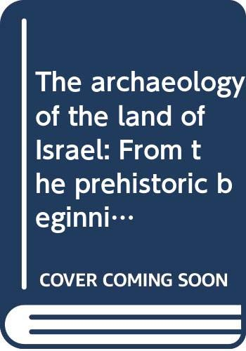 9780664213848: The archaeology of the land of Israel: From the prehistoric beginnings to the end of the First Temple period