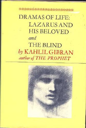 Dramas Of Life: Lazarus And His Beloved And The Blind.: Gibran, Kahlil; Gibrab, Kahlil And Jean (...