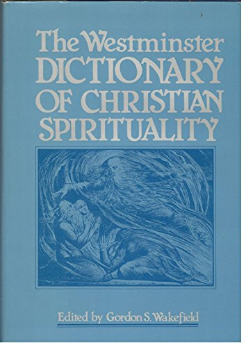 The Westminster Dictionary of Christian Spirituality: Gordon S Wakefield