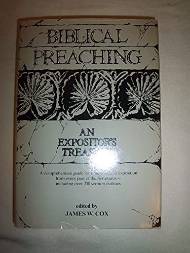 Biblical preaching: An expositor's treasury. A comprehensive: Editor-James W. Cox