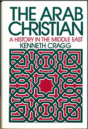9780664219451: The Arab Christian: A History in the Middle East