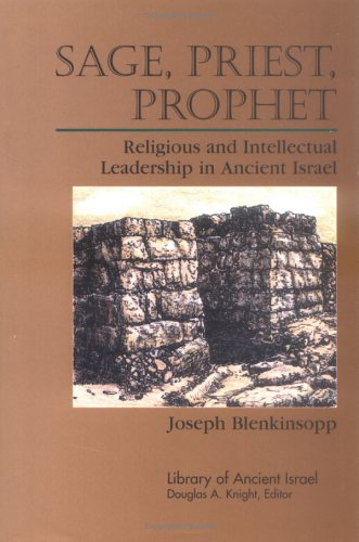 Sage, Priest, Prophet: Religious and Intellectual Leadership in Ancient Israel (Library of Ancient ...