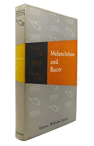 MELANCHTHON AND BUCER (THE LIBRARY OF CHRISTIAN CLASSICS): Pauck, Wilhelm