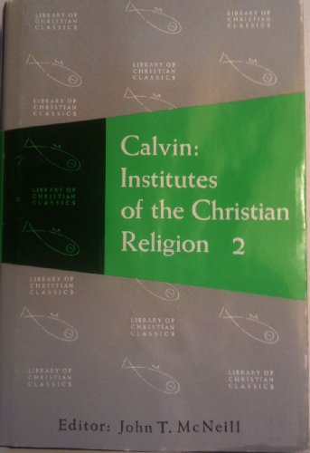 Calvin: Institutes of the Christian Religion (The Library of Christian Classics, Vol. 21): John ...