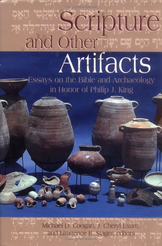 Scripture and Other Artifacts: Essays on the Bible and Archaeology in Honor of Philip J. King (0664220363) by J. Cheryl Exum