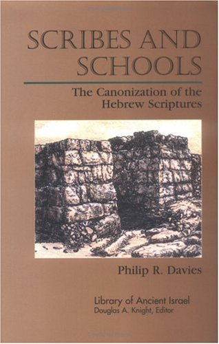 Scribes and Schools: The Canonization of the Hebrew Scriptures [Library of Ancient Israel]: Davies,...