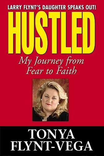 Hustled: My Journey From Fear to Faith: Flynt-Vega, Tonya