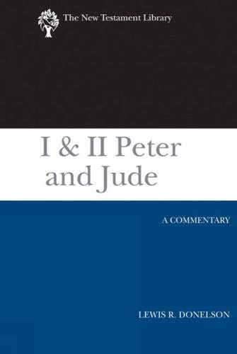I & II Peter and Jude (2010): A Commentary (New Testament Library): Lewis R. Donelson