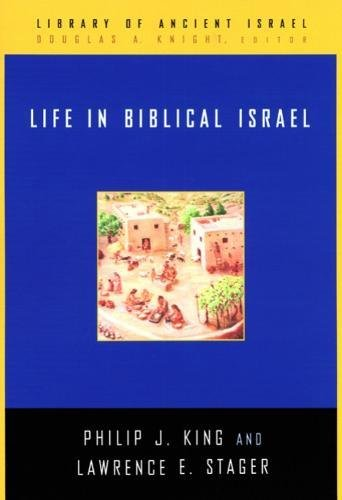 Life in Biblical Israel (Library of Ancient Israel): King, Philip J.; Stager, Lawrence E.