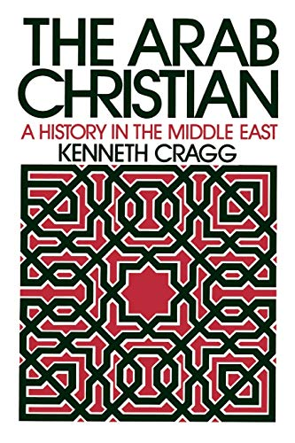 9780664221829: The Arab Christian: A History in the Middle East