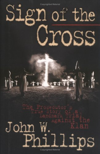 SIGN OF THE CROSS~THE PROSECUTOR'S TRUE STORY OF A LANDMARK TRIAL AGAINST THE KLAN