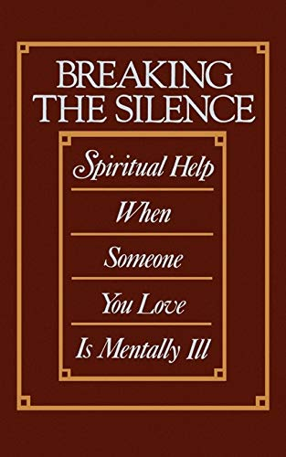 9780664222284: Breaking the Silence: Spiritual Help When Someone You Love Is Mentally Ill