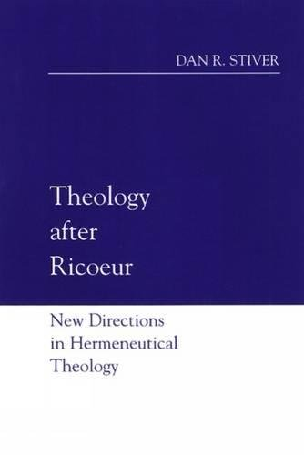 Theology after Ricoeur: New Directions in Hermeneutical Theology: Stiver, Dan R.