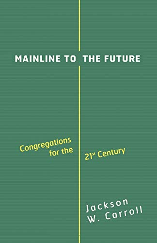Mainline to the Future: Congregations for the 21st Century (0664222536) by Jackson W. Carroll