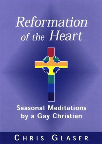 Reformation of the Heart: Seasonal Meditations by a Gay Christian: Chris Glaser