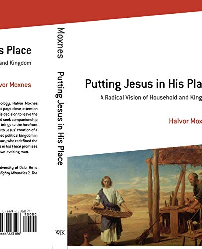 Putting Jesus in His Place: A Radical Vision of Household and Kingdom: Halvor Moxnes