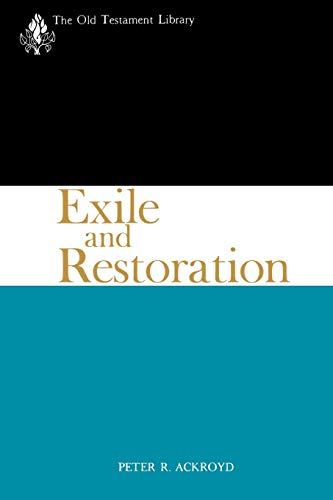 Exile and Restoration: A Study of Hebrew Thought of the Sixth Century B.C: Peter R. Ackroyd