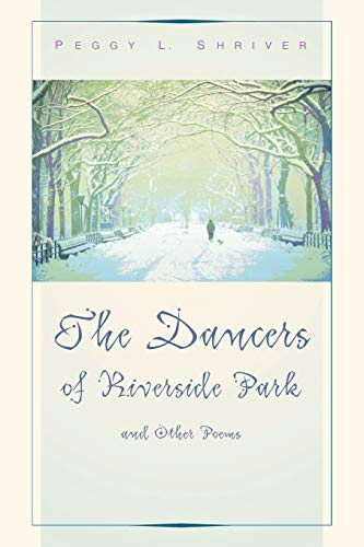The Dancers of Riverside Park and Other Poems: Shriver, Peggy L.