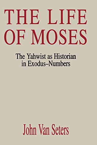 The Life of Moses: The Yahwist as Historian in Exodus--Numbers: Seters, John Van