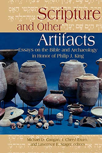 Scripture & Other Artifacts Essays on the Bible & Archaeology in Honor of Philip J King: ...