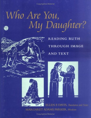 WHO ARE YOU, MY DAUGHTER? READING RUTH THROUGH IMAGE AND TEXT (SIGNED)