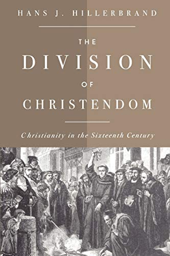 The Division of Christendom: Christianity in the Sixteenth Century: Hillerbrand, Hans J.