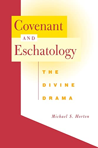 Covenant and Eschatology: The Divine Drama: Horton, Michael S.