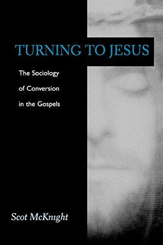 Turning to Jesus: The Sociology of Conversion in the Gospels (0664225144) by Scot McKnight