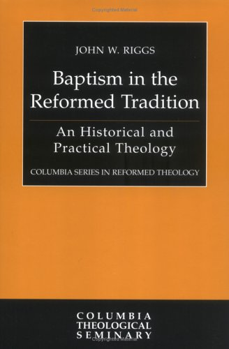 9780664225315: Baptism in the Reformed Tradition: An Historical and Practical Theology (Columbia Series in Reformed Theology)