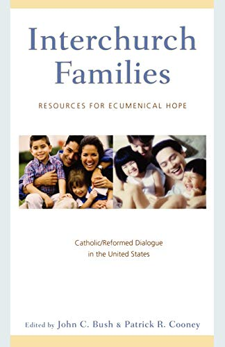 Interchurch Families: Resources for Ecumenical Hope: Catholic/Reformed: Bush, John C.