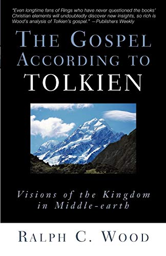 The Gospel According to Tolkien: Visions of the Kingdom in Middle-Earth: Wood, Ralph C.