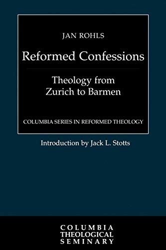 Reformed Confessions: Theology from Zurich to Barmen (Series: Columbia Series In Reformed Theology)...