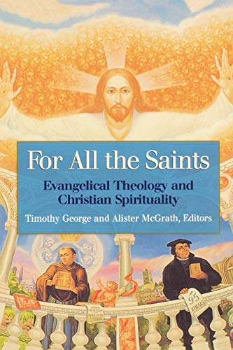 For all the Saints: Evangelical Theology and Christian Spirituality (0664226655) by Alister McGrath; Timothy George