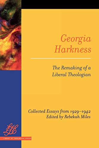 9780664226671: Georgia Harkness: The Remaking of a Liberal Theologian (Library of Theological Ethics)