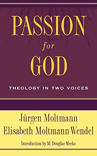 Passion for God:Â Theology in Two Voices: Moltmann, Jurgen; Moltmann-Wendel, Elisabeth