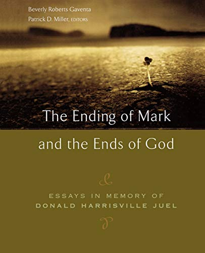 The Ending of Mark and the Ends of God: Essays in Memory of Doanld Harrisville Juel.: Gaventa, ...