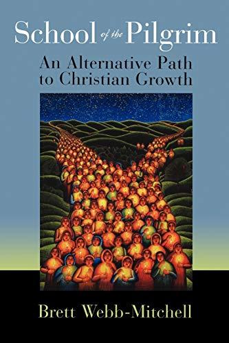 School of the Pilgrim: An Alternative Path to Christian Growth: Brett Webb-Mitchell