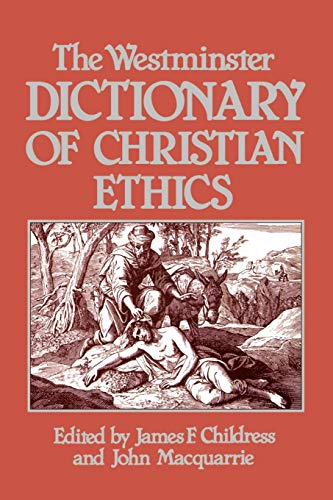 The Westminster Dictionary of Christian Ethics: Childress, James F.; Macquarrie, John (Editors)