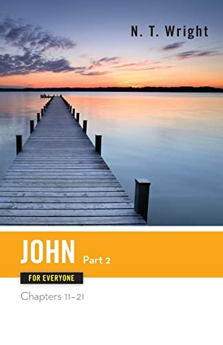 John for Everyone, Part 2: Chapters 11-21 (New Testament for Everyone)