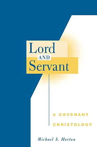 Lord and Servant: A Covenant Christology: Horton, Michael S.