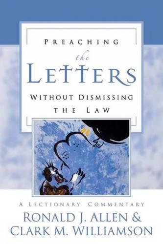 Preaching the Letters without Dismissing the Law: A Lectionary Commentary: Allen, Ronald J.; ...