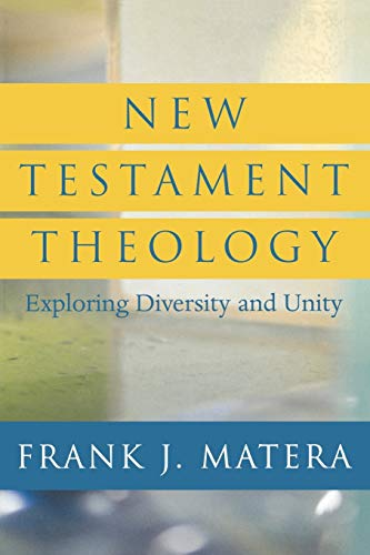 New Testament Theology: Exploring Diversity and Unity: Frank J. Matera