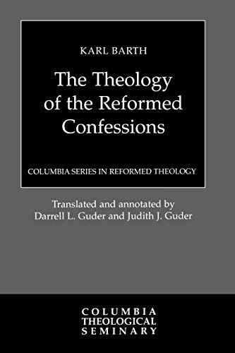 Theology of the Reformed Confessions (Columbia Series In Reformed Theology): Barth, Karl