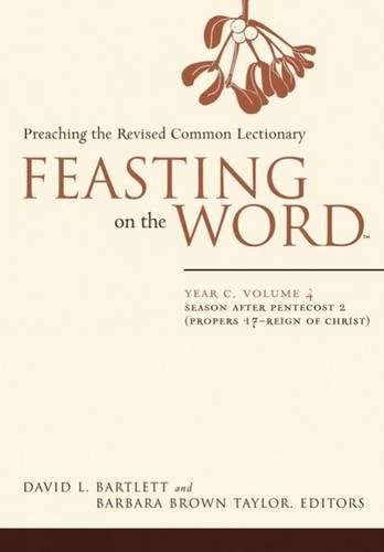 Feasting on the Word: Year C, Vol. 4: Season After Pentecost 2 (Propers 17-Reign of Christ): ...