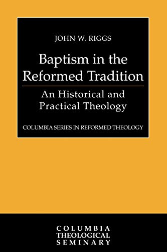 9780664231828: Baptism in the Reformed Tradition: An Historical and Practical Theology (Columbia Series in Reformed Theology)
