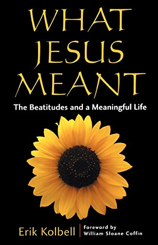 9780664231873: What Jesus Meant: The Beatitudes and a Meaningful Life