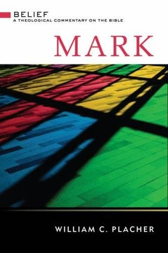 Mark (Belief: A Theological Commentary on the Bible): William C. Placher