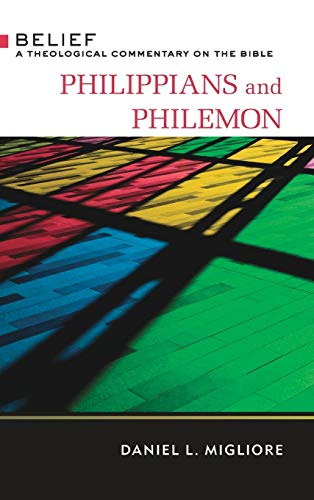 Philippians and Philemon: Belief: A Theological Commentary on the Bible: Daniel L. Migliore