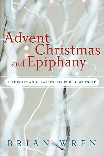 9780664233099: Advent, Christmas, and Epiphany: Liturgies and Prayers for Public Worship